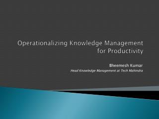 Operationalizing Knowledge Management for Productivity