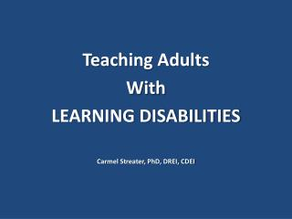 Teaching Adults With LEARNING DISABILITIES Carmel Streater, PhD, DREI, CDEI