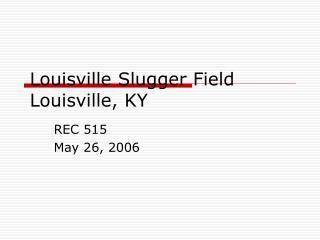 Louisville Slugger Field Louisville, KY