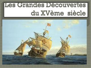 Les Grandes Découvertes du XVème  siècle