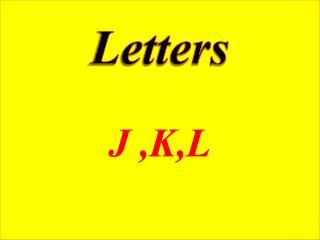 Letters J ,K,L