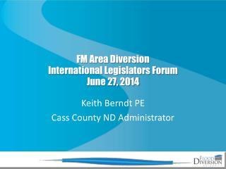 FM Area Diversion International Legislators Forum June 27, 2014