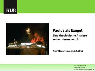 Paulus als Exeget Eine theologische Analyse seiner Hermeneutik Antrittsvorlesung 18.4.2012