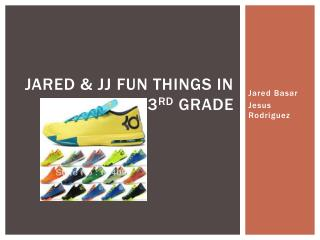 Jared & JJ fun things in 3 rd  grade