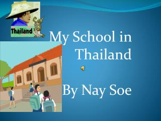 My School in Thailand                                          By Nay  Soe