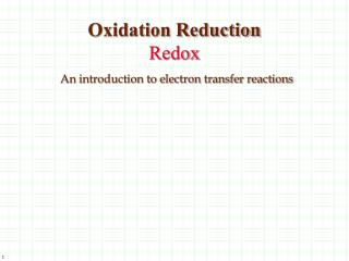 Oxidation Reduction Redox An introduction to electron transfer reactions