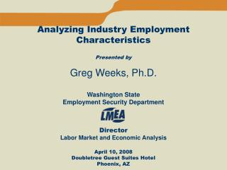 Analyzing Industry Employment Characteristics Presented by Greg Weeks, Ph.D.