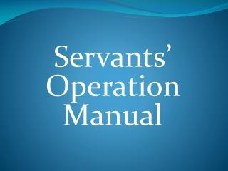 Servants' Operation Manual
