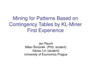 Mining for Patterns Based on Contingency Tables by KL-Miner First Experience