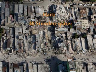 Haiti    48 Stunden später