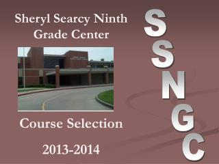 Sheryl Searcy Ninth Grade Center Course Selection 2013-2014