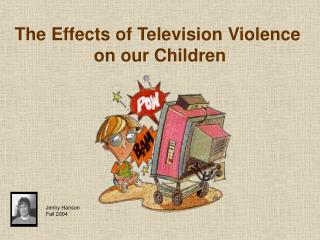 The Effects of Television Violence  on our Children