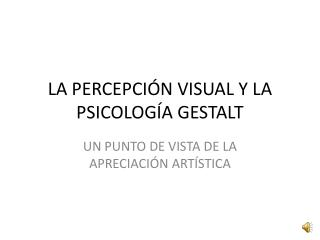 LA PERCEPCIÓN VISUAL Y LA PSICOLOGÍA GESTALT