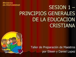 SESION 1 –  PRINCIPIOS GENERALES DE LA EDUCACION CRISTIANA