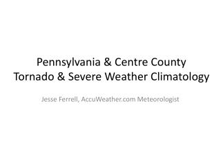 Pennsylvania & Centre County Tornado & Severe Weather Climatology