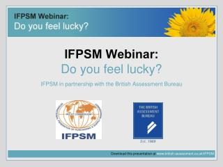 IFPSM Webinar: Do you feel lucky? IFPSM in partnership with the British Assessment Bureau