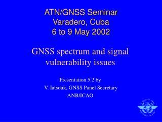 ATN/GNSS Seminar Varadero, Cuba 6 to 9 May 2002