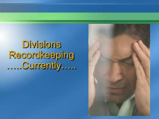 Divisions Recordkeeping …..Currently…..