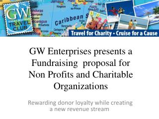 GW Enterprises presents a Fundraising  proposal for  Non Profits and Charitable Organizations