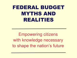FEDERAL BUDGET MYTHS AND REALITIES