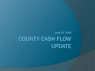 County Cash Flow Update