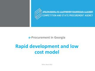 e -Procurement in Georgia Rapid development and low cost model Tbilisi, March 2012