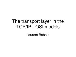 The transport layer in the TCP/IP - OSI models