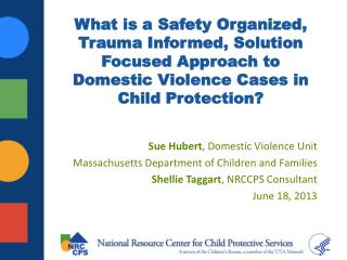 Sue Hubert , Domestic Violence Unit Massachusetts Department of Children and Families