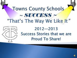 Towns County Schools ~  SUCCESS ~ �That�s The Way We Like It �
