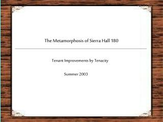 The Metamorphosis of Sierra Hall 180