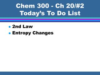 Chem 300 - Ch 20/#2 Today's To Do List
