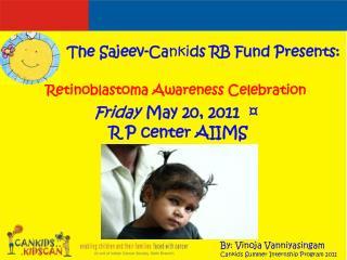 Retinoblastoma Awareness Celebration  Friday May 20, 2011  ¤   R P center AIIMS