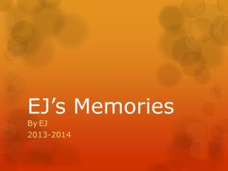 EJ's Memories