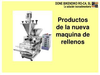 Productos de la nueva maquina de rellenos