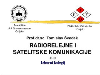 Prof.dr.sc. Tomislav Švedek RADIORELEJNE I SATELITSKE KOMUNIKACIJE