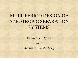 MULTIPERIOD DESIGN OF AZEOTROPIC  SEPARATION SYSTEMS