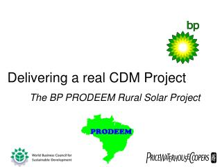Delivering a real CDM Project The BP PRODEEM Rural Solar Project