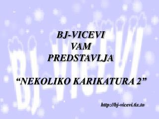 """BJ-VICEVI VAM  PREDSTAVLJA """"NEKOLIKO KARIKATURA 2"""""""