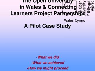 The Open University  in Wales & Connecting Learners Project Partnership: A Pilot Case Study