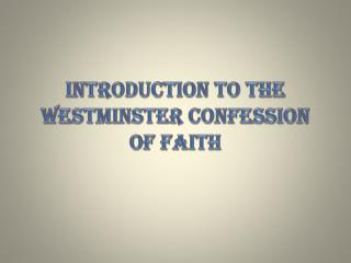 INTRODUCTION TO THE WESTMINSTER CONFESSION OF FAITH