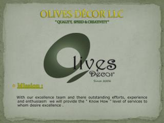 "OLIVES D ÉC OR LLC "" QUALITY,  SPEED & CREATIVITY """