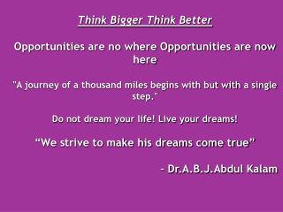 Think Bigger Think Better Opportunities are no where Opportunities are now here