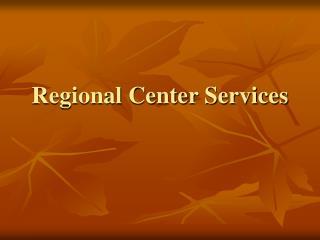 Regional Center Services