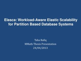 Elasca : Workload-Aware Elastic Scalability for Partition Based Database Systems