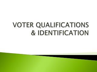 VOTER QUALIFICATIONS & IDENTIFICATION