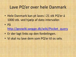 Lave  PQ�er  over hele Danmark