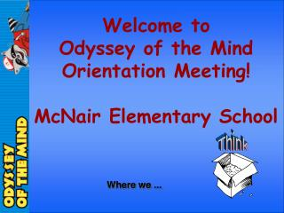 Welcome to Odyssey of the Mind Orientation Meeting! McNair Elementary School
