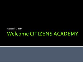 Welcome CITIZENS ACADEMY