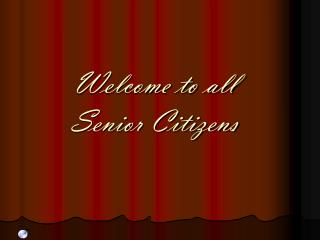 Welcome to all  Senior Citizens