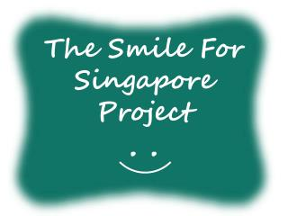 The Smile For  Singapore Project . .